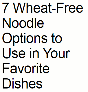 wheat-free-noodle-options-headlines